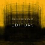 Editors – An end has a start