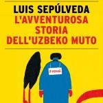 L'avventurosa storia dell'uzbeko muto – Luis Sepúlveda