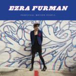 Perpetual Motion People – Ezra Furman