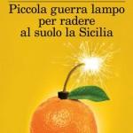 Piccola guerra lampo per radere al suolo la Sicilia – Giuseppe Rizzo
