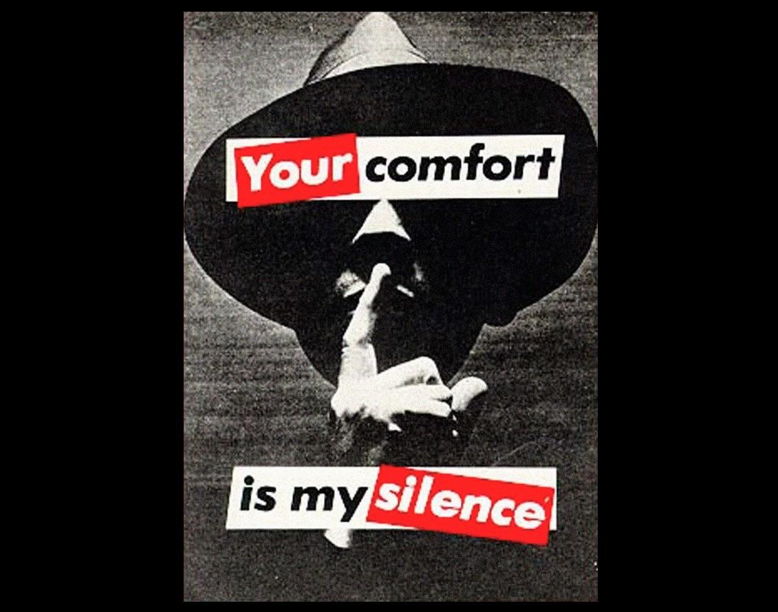 Barbara Kruger Your comfort is my Silence (1981). ©Kruger